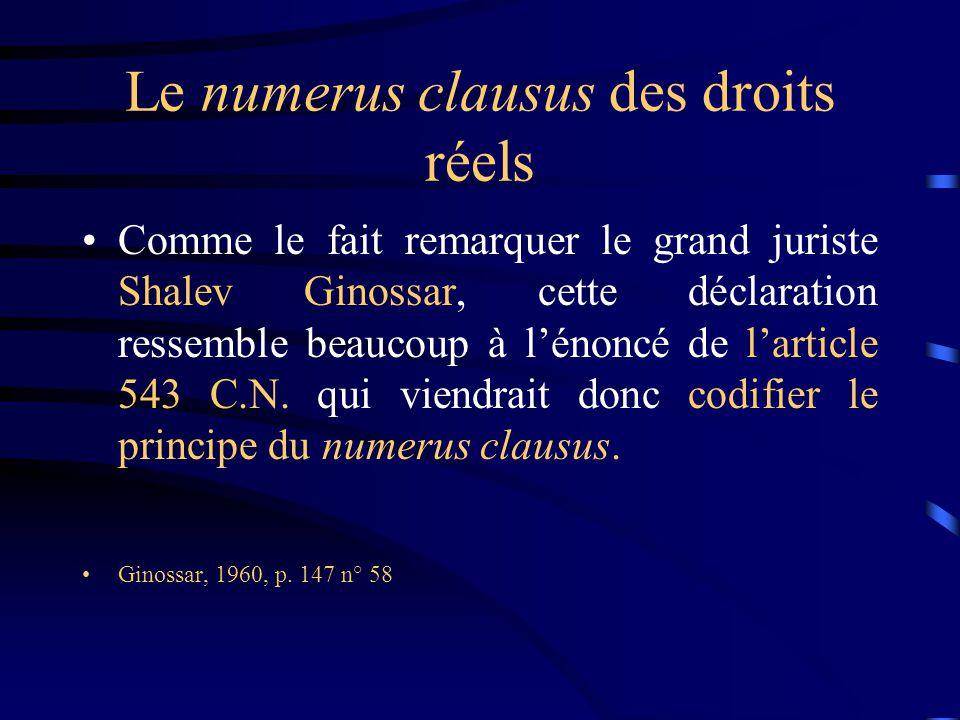 Le numerus clausus des droits réels Comme le fait remarquer le grand juriste Shalev Ginossar, cette déclaration ressemble beaucoup à lénoncé de lartic