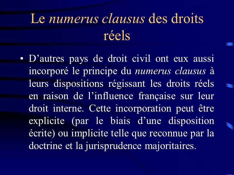 Le numerus clausus des droits réels Dautres pays de droit civil ont eux aussi incorporé le principe du numerus clausus à leurs dispositions régissant