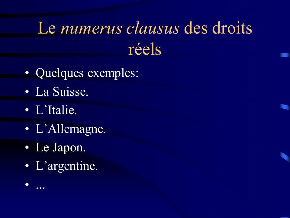 Le numerus clausus des droits réels Quelques exemples: La Suisse. LItalie. LAllemagne. Le Japon. Largentine....