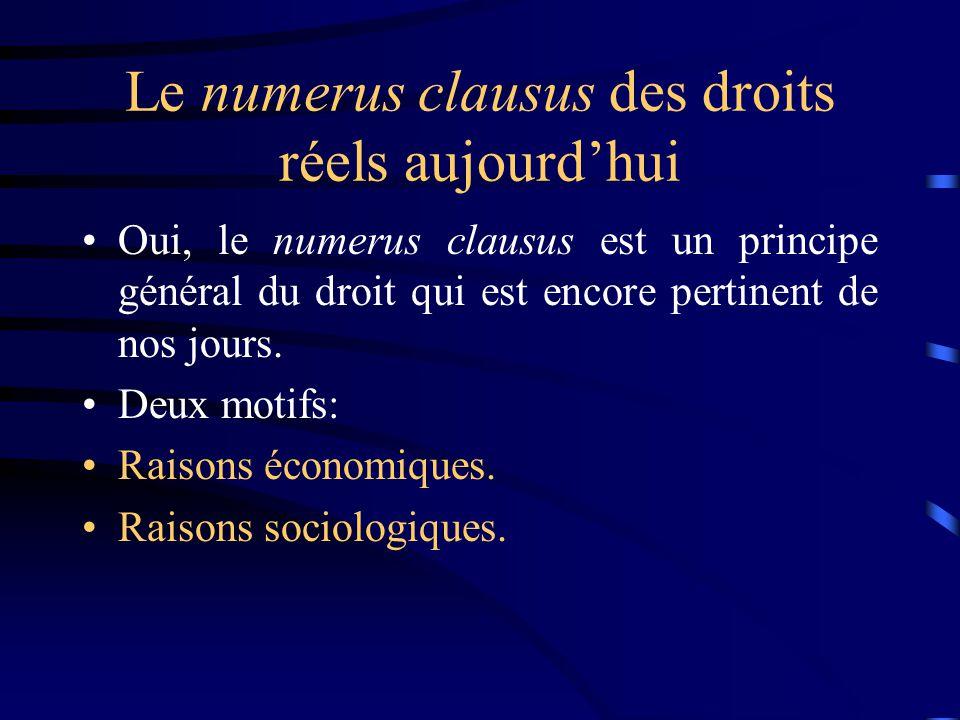 Le numerus clausus des droits réels aujourdhui Oui, le numerus clausus est un principe général du droit qui est encore pertinent de nos jours. Deux mo