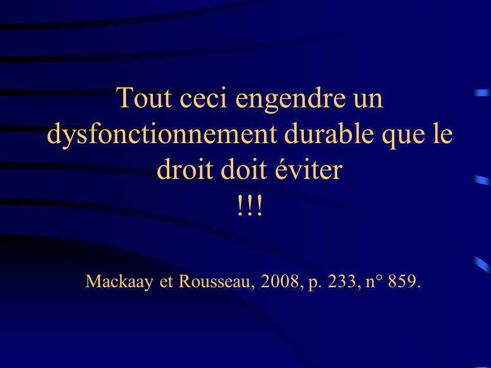 Tout ceci engendre un dysfonctionnement durable que le droit doit éviter !!! Mackaay et Rousseau, 2008, p. 233, n° 859.