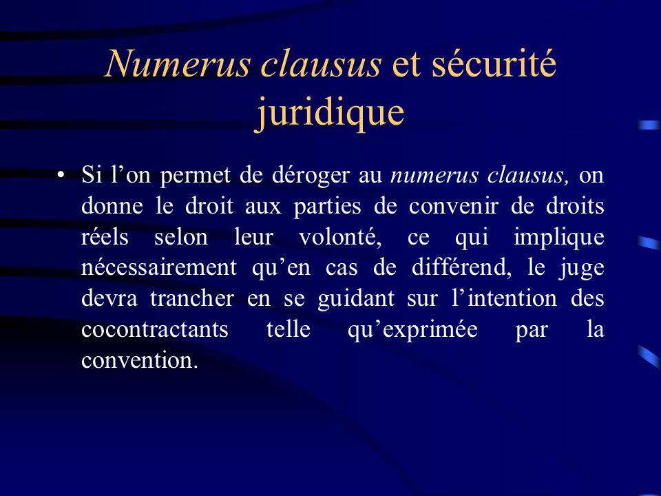 Numerus clausus et sécurité juridique Si lon permet de déroger au numerus clausus, on donne le droit aux parties de convenir de droits réels selon leu