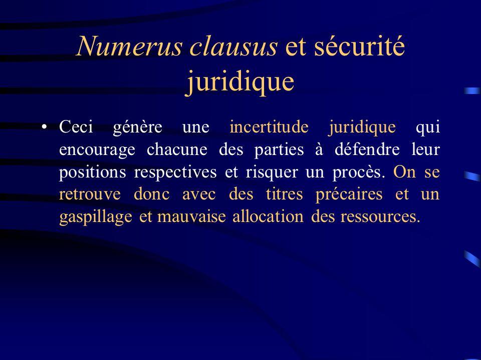 Numerus clausus et sécurité juridique Ceci génère une incertitude juridique qui encourage chacune des parties à défendre leur positions respectives et