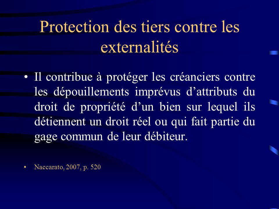 Protection des tiers contre les externalités Il contribue à protéger les créanciers contre les dépouillements imprévus dattributs du droit de propriét