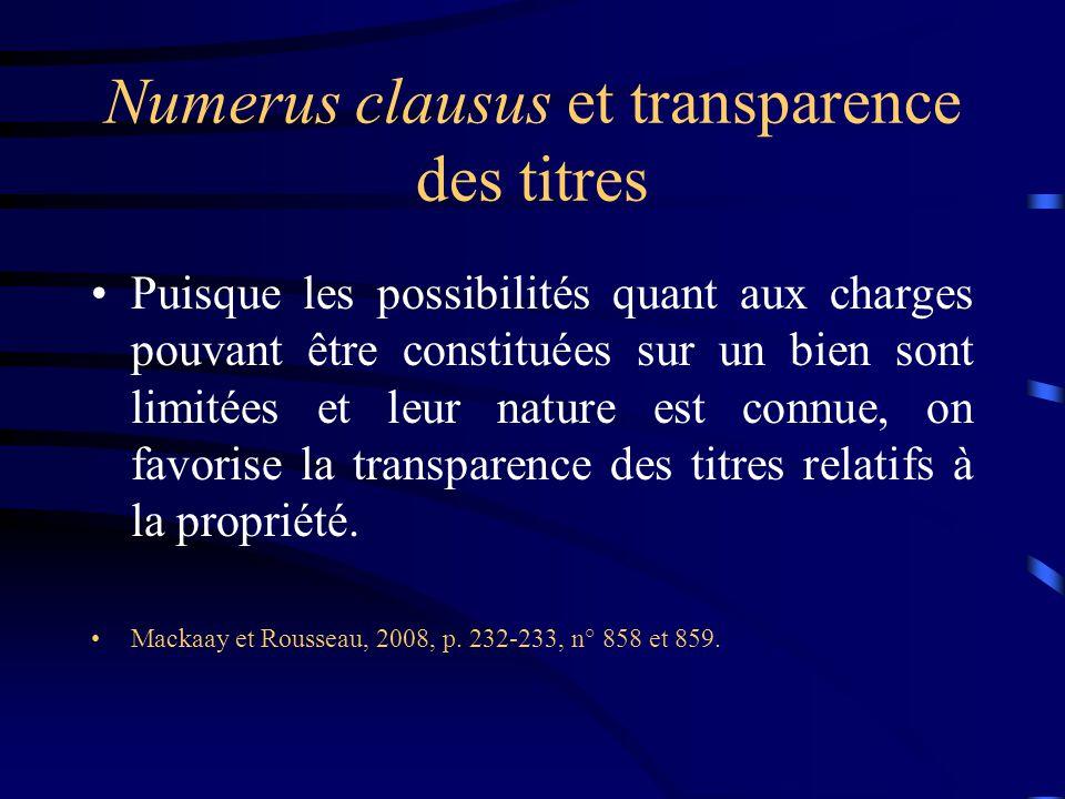 Numerus clausus et transparence des titres Puisque les possibilités quant aux charges pouvant être constituées sur un bien sont limitées et leur natur