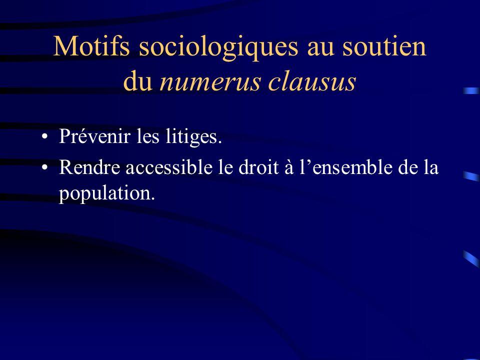 Motifs sociologiques au soutien du numerus clausus Prévenir les litiges. Rendre accessible le droit à lensemble de la population.