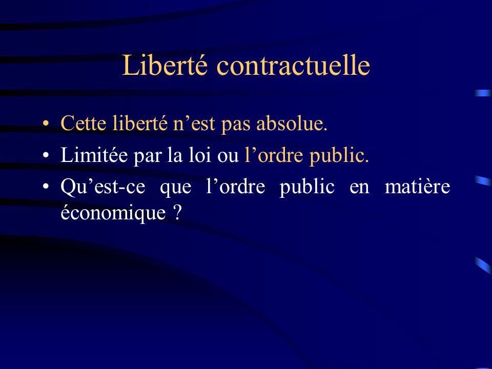 Liberté contractuelle Cette liberté nest pas absolue. Limitée par la loi ou lordre public. Quest-ce que lordre public en matière économique ?
