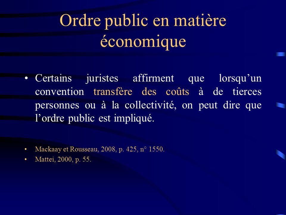 Ordre public en matière économique Certains juristes affirment que lorsquun convention transfère des coûts à de tierces personnes ou à la collectivité