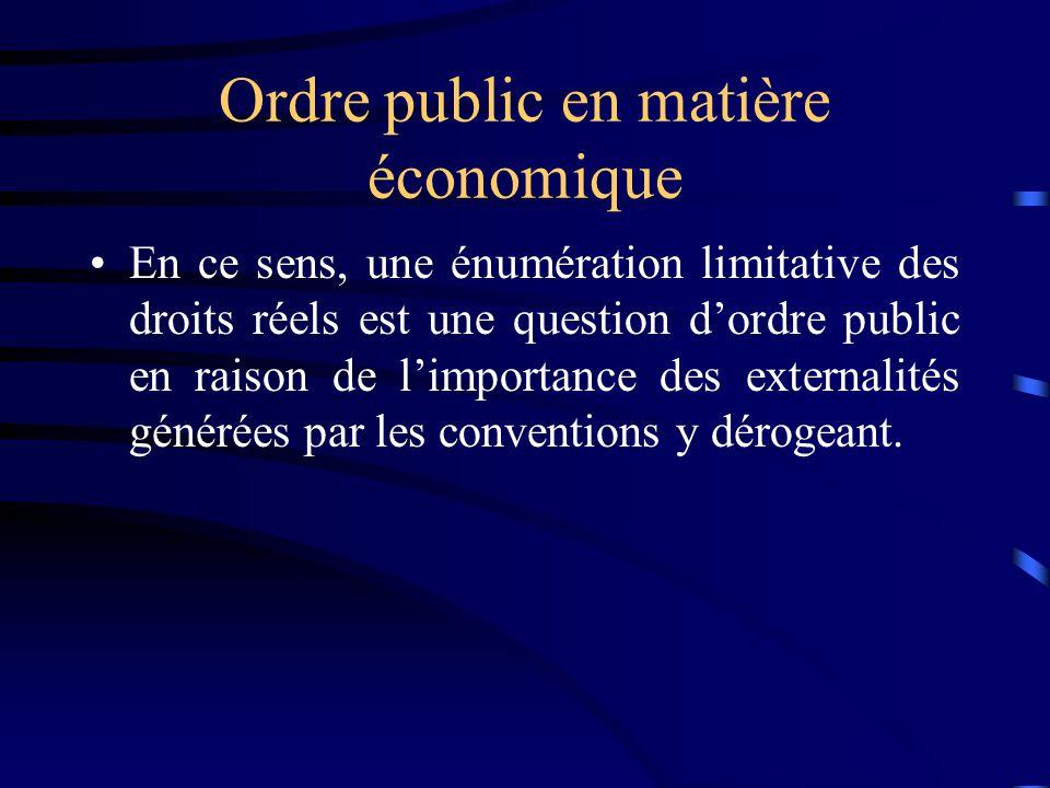 Ordre public en matière économique En ce sens, une énumération limitative des droits réels est une question dordre public en raison de limportance des