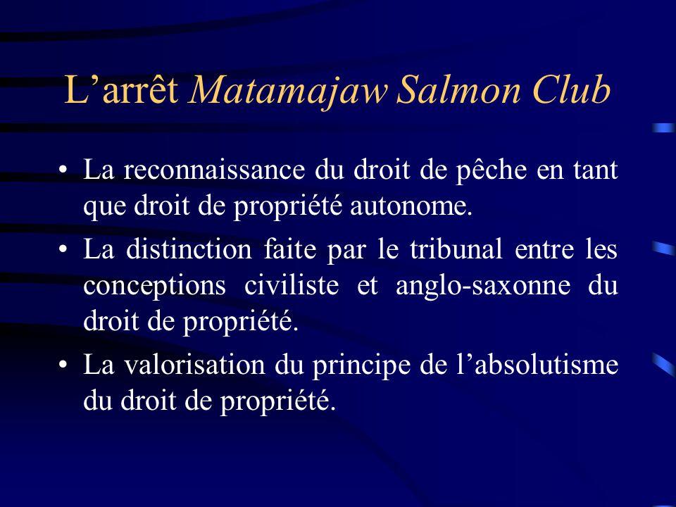 Larrêt Matamajaw Salmon Club La reconnaissance du droit de pêche en tant que droit de propriété autonome. La distinction faite par le tribunal entre l