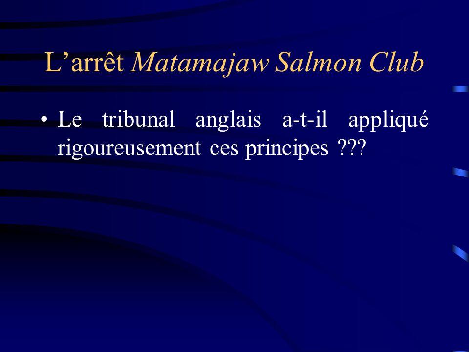 Larrêt Matamajaw Salmon Club Le tribunal anglais a-t-il appliqué rigoureusement ces principes ???