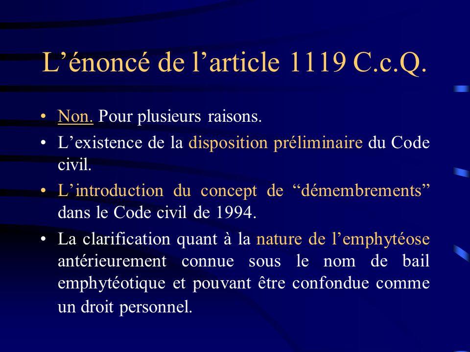 Lénoncé de larticle 1119 C.c.Q. Non. Pour plusieurs raisons. Lexistence de la disposition préliminaire du Code civil. Lintroduction du concept de déme