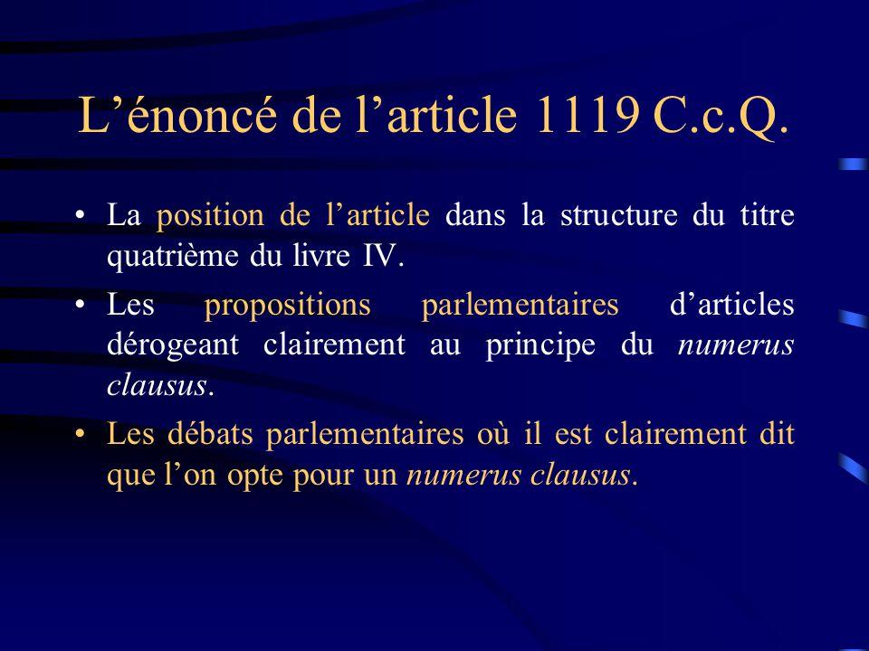 Lénoncé de larticle 1119 C.c.Q. La position de larticle dans la structure du titre quatrième du livre IV. Les propositions parlementaires darticles dé