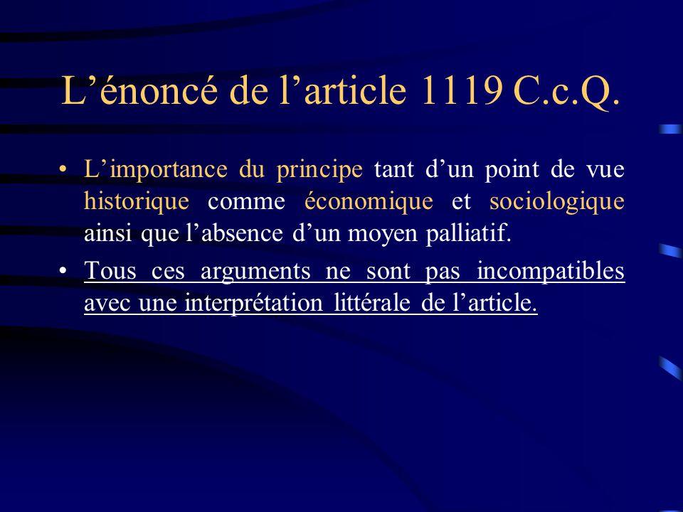 Lénoncé de larticle 1119 C.c.Q. Limportance du principe tant dun point de vue historique comme économique et sociologique ainsi que labsence dun moyen