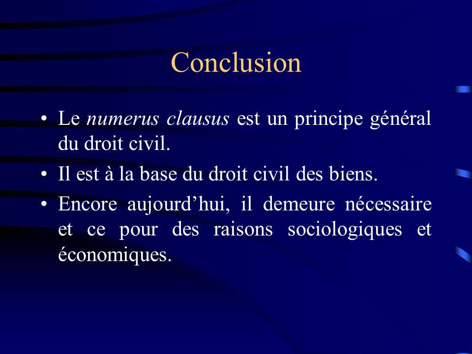 Conclusion Le numerus clausus est un principe général du droit civil. Il est à la base du droit civil des biens. Encore aujourdhui, il demeure nécessa