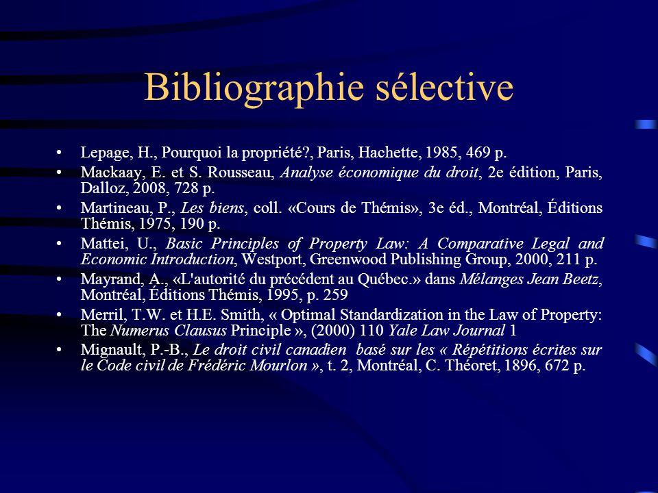 Bibliographie sélective Lepage, H., Pourquoi la propriété?, Paris, Hachette, 1985, 469 p. Mackaay, E. et S. Rousseau, Analyse économique du droit, 2e