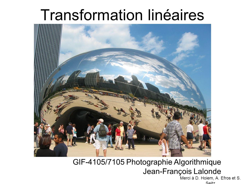 Transformation linéaires GIF-4105/7105 Photographie Algorithmique Jean-François Lalonde Merci à D. Hoiem, A. Efros et S. Seitz
