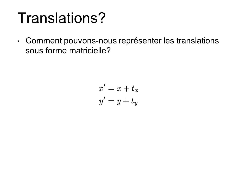 Translations? Comment pouvons-nous représenter les translations sous forme matricielle?