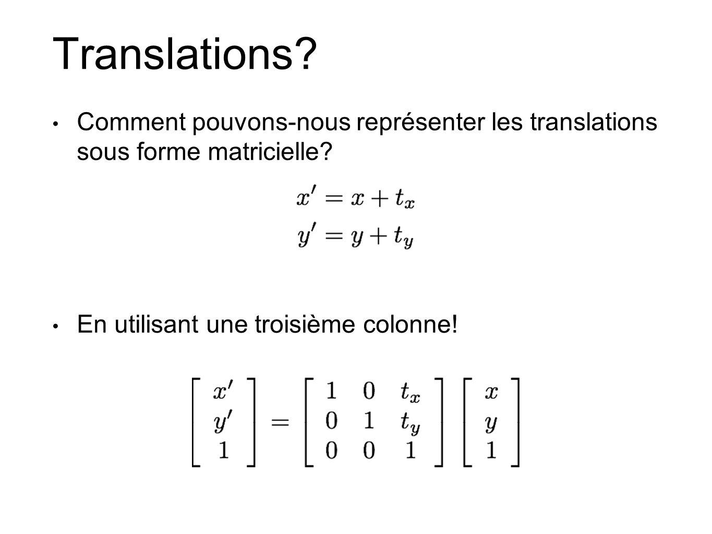 Translations? Comment pouvons-nous représenter les translations sous forme matricielle? En utilisant une troisième colonne!