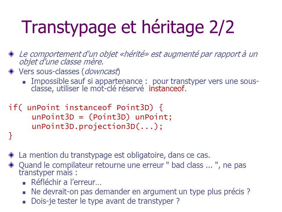Transtypage et héritage 2/2 Le comportement d'un objet «hérité» est augmenté par rapport à un objet d'une classe mère. Vers sous-classes (downcast) Im
