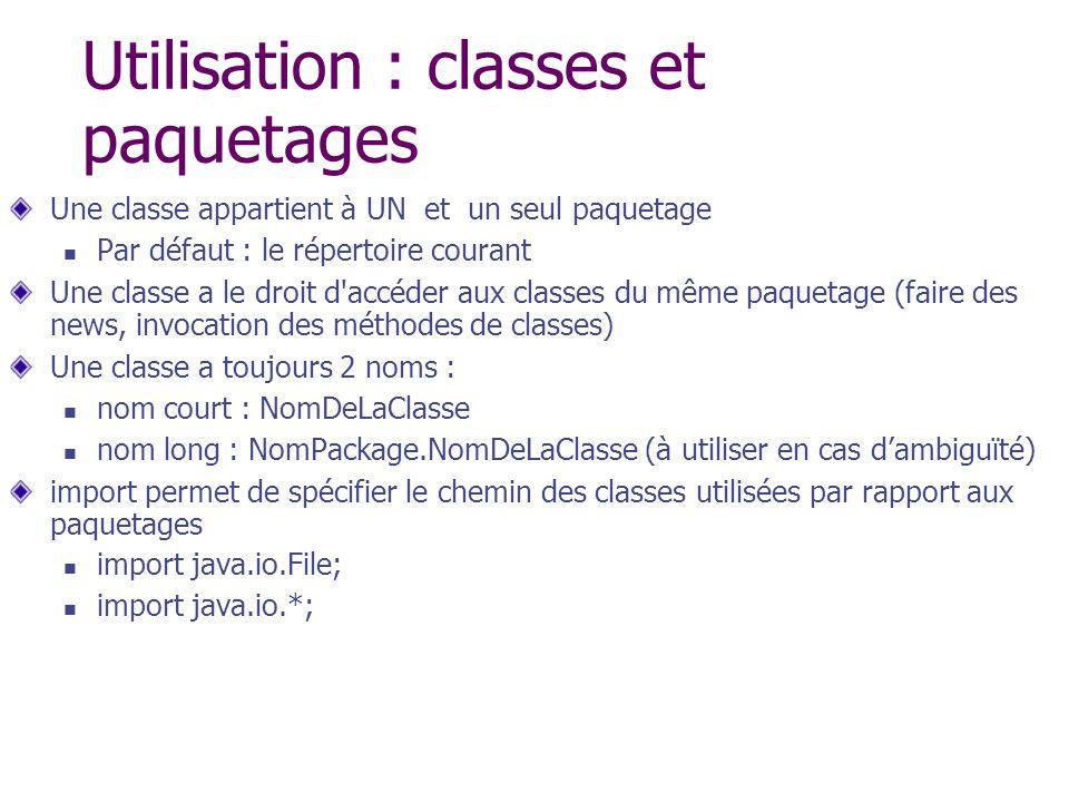 Utilisation : classes et paquetages Une classe appartient à UN et un seul paquetage Par défaut : le répertoire courant Une classe a le droit d'accéder