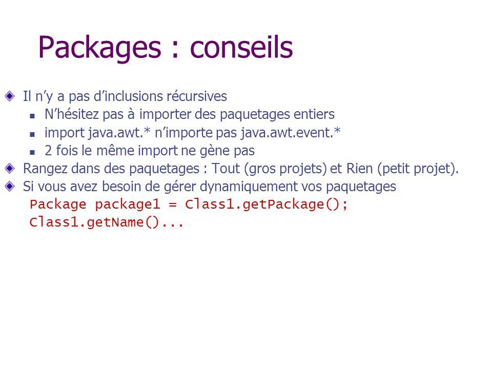 Packages : conseils Il ny a pas dinclusions récursives Nhésitez pas à importer des paquetages entiers import java.awt.* nimporte pas java.awt.event.*