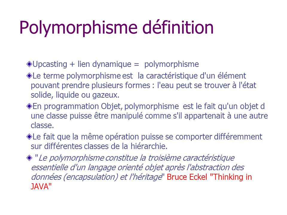 Polymorphisme définition Upcasting + lien dynamique = polymorphisme Le terme polymorphisme est la caractéristique d'un élément pouvant prendre plusieu