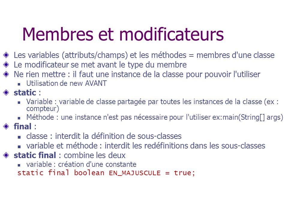 Membres et modificateurs Les variables (attributs/champs) et les méthodes = membres d'une classe Le modificateur se met avant le type du membre Ne rie