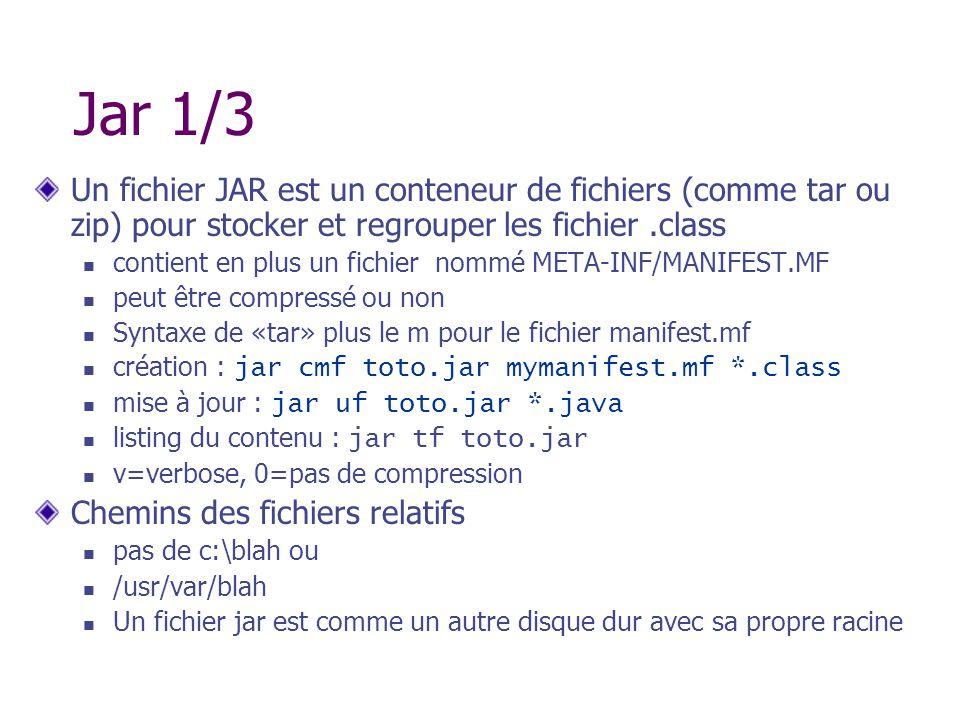Jar 1/3 Un fichier JAR est un conteneur de fichiers (comme tar ou zip) pour stocker et regrouper les fichier.class contient en plus un fichier nommé M