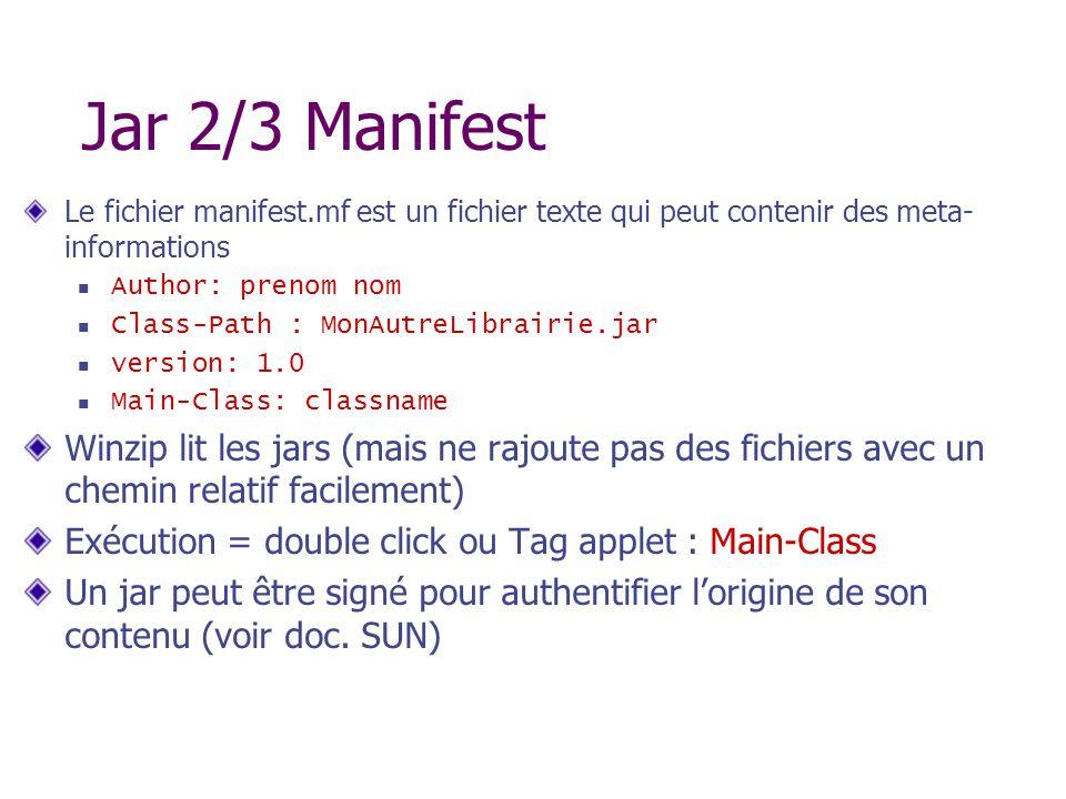 Jar 2/3 Manifest Le fichier manifest.mf est un fichier texte qui peut contenir des meta- informations Author: prenom nom Class-Path : MonAutreLibrairi