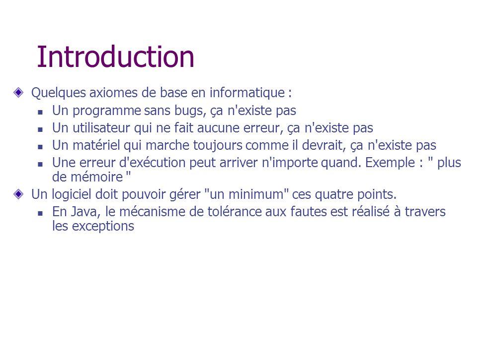 Introduction Quelques axiomes de base en informatique : Un programme sans bugs, ça n'existe pas Un utilisateur qui ne fait aucune erreur, ça n'existe