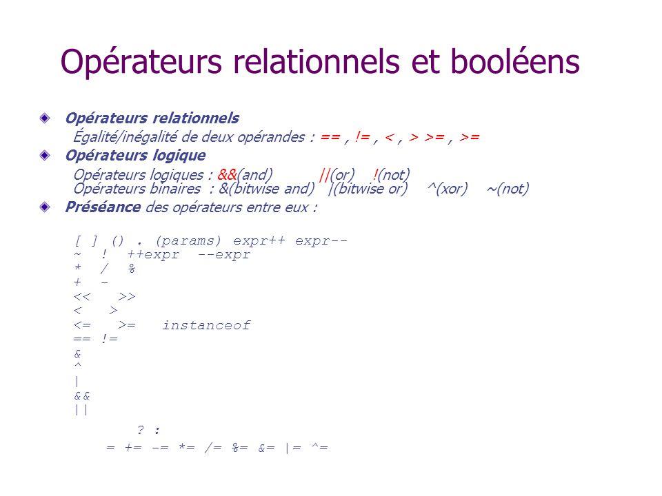 Opérateurs relationnels et booléens Opérateurs relationnels Égalité/inégalité de deux opérandes : ==, !=, >=, >= Opérateurs logique Opérateurs logique