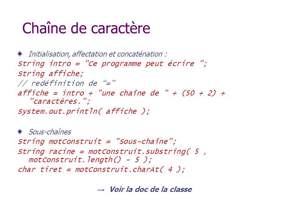 Chaîne de caractère Initialisation, affectation et concaténation : String intro =