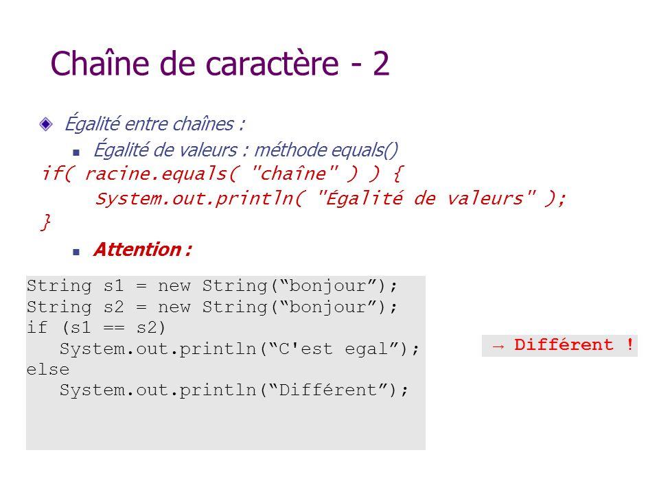 Chaîne de caractère - 2 Égalité entre chaînes : Égalité de valeurs : méthode equals() if( racine.equals(