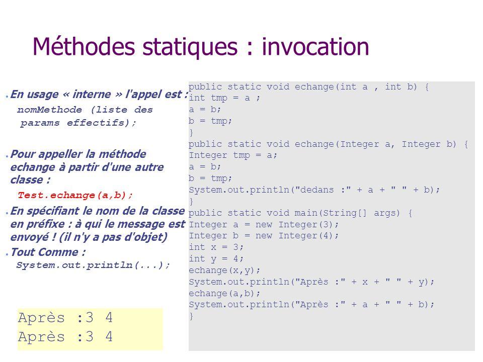 Méthodes statiques : invocation En usage « interne » l'appel est : nomMethode (liste des params effectifs); Pour appeller la méthode echange à partir