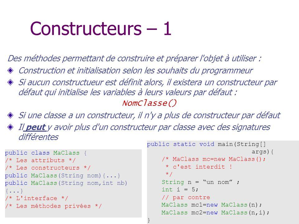 Constructeurs – 1 Des méthodes permettant de construire et préparer l'objet à utiliser : Construction et initialisation selon les souhaits du programm