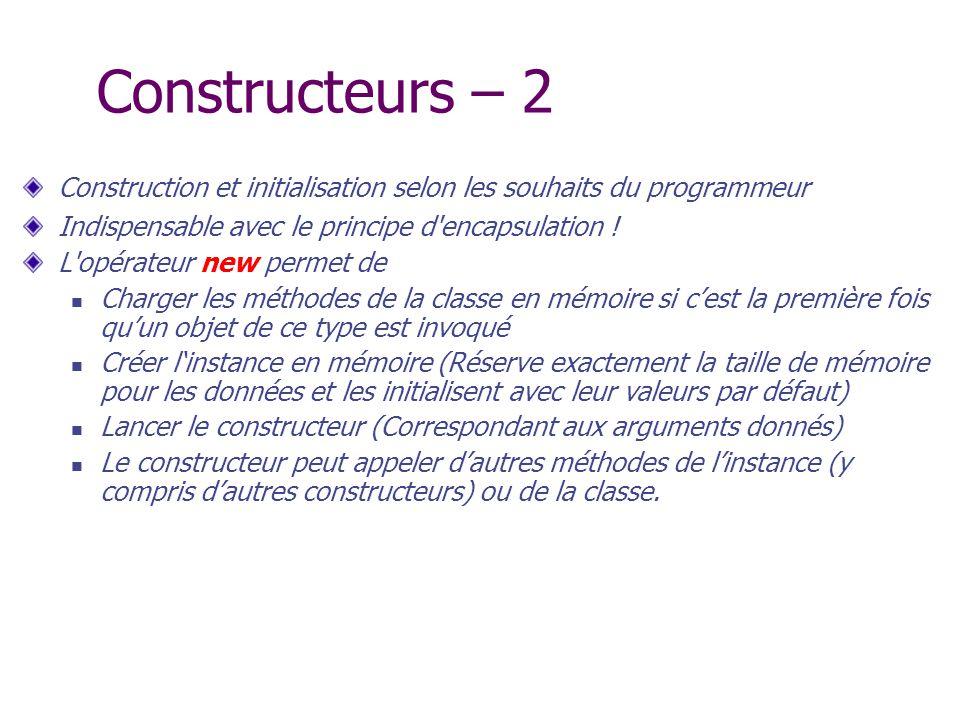 Constructeurs – 2 Construction et initialisation selon les souhaits du programmeur Indispensable avec le principe d'encapsulation ! L'opérateur new pe
