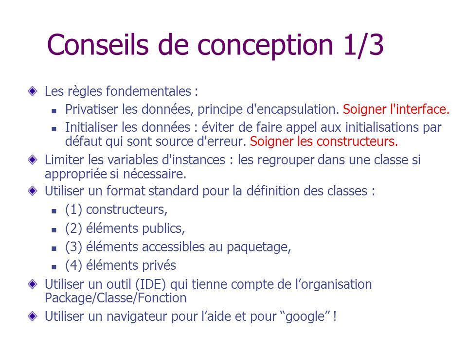 Conseils de conception 1/3 Les règles fondementales : Privatiser les données, principe d'encapsulation. Soigner l'interface. Initialiser les données :