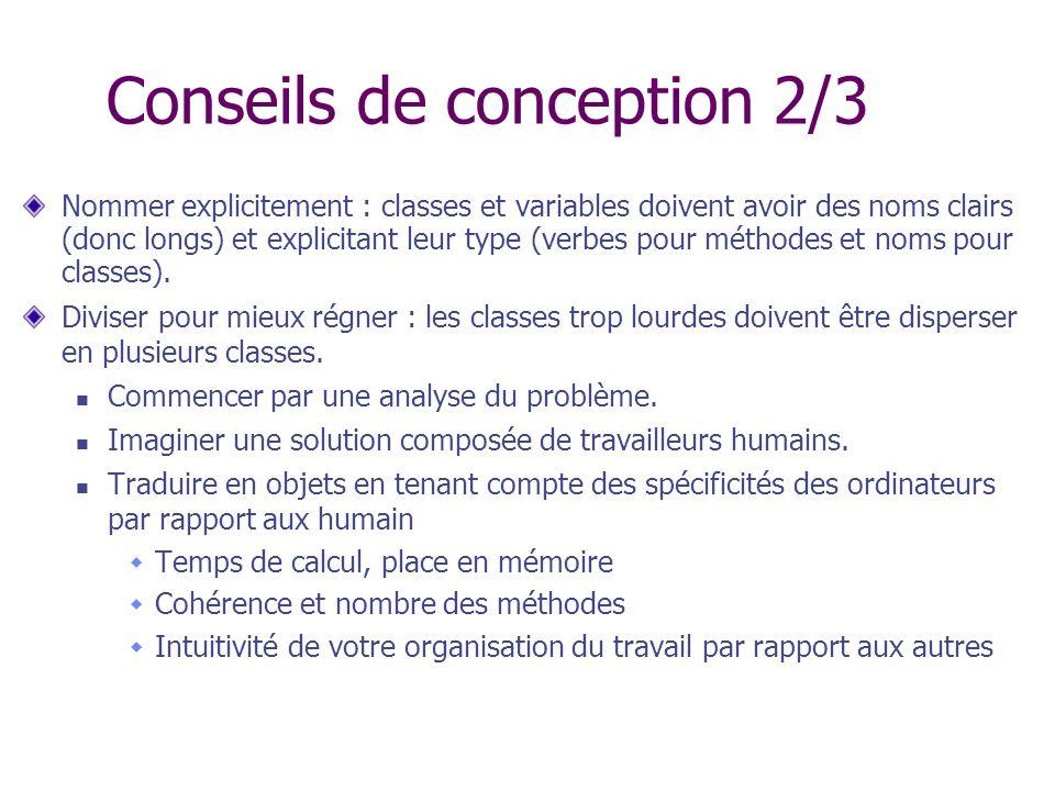Conseils de conception 2/3 Nommer explicitement : classes et variables doivent avoir des noms clairs (donc longs) et explicitant leur type (verbes pou