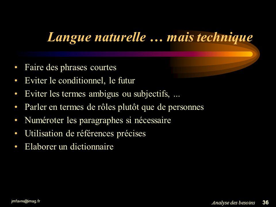jmfavre@imag.fr 36Analyse des besoins Langue naturelle … mais technique Faire des phrases courtes Eviter le conditionnel, le futur Eviter les termes a