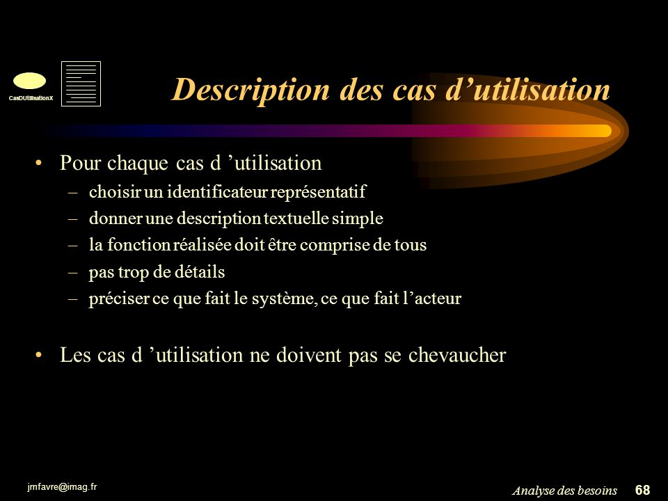 jmfavre@imag.fr 68Analyse des besoins Description des cas dutilisation Pour chaque cas d utilisation –choisir un identificateur représentatif –donner