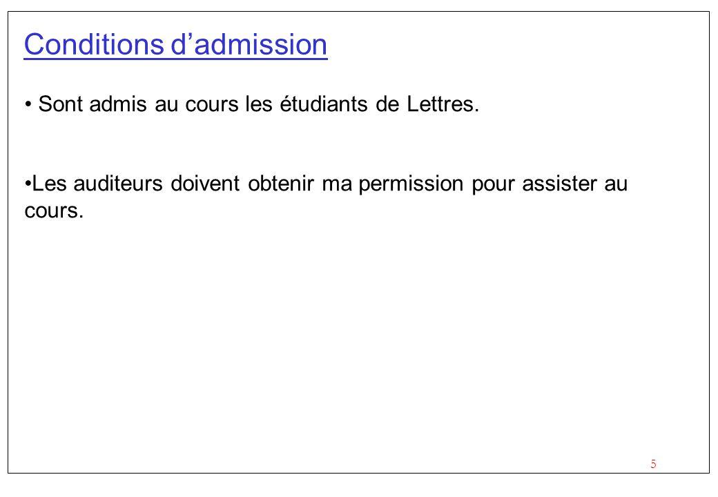 5 Conditions dadmission Sont admis au cours les étudiants de Lettres. Les auditeurs doivent obtenir ma permission pour assister au cours.