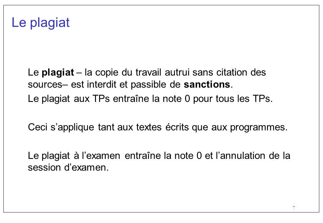 7 Le plagiat Le plagiat – la copie du travail autrui sans citation des sources– est interdit et passible de sanctions. Le plagiat aux TPs entraîne la