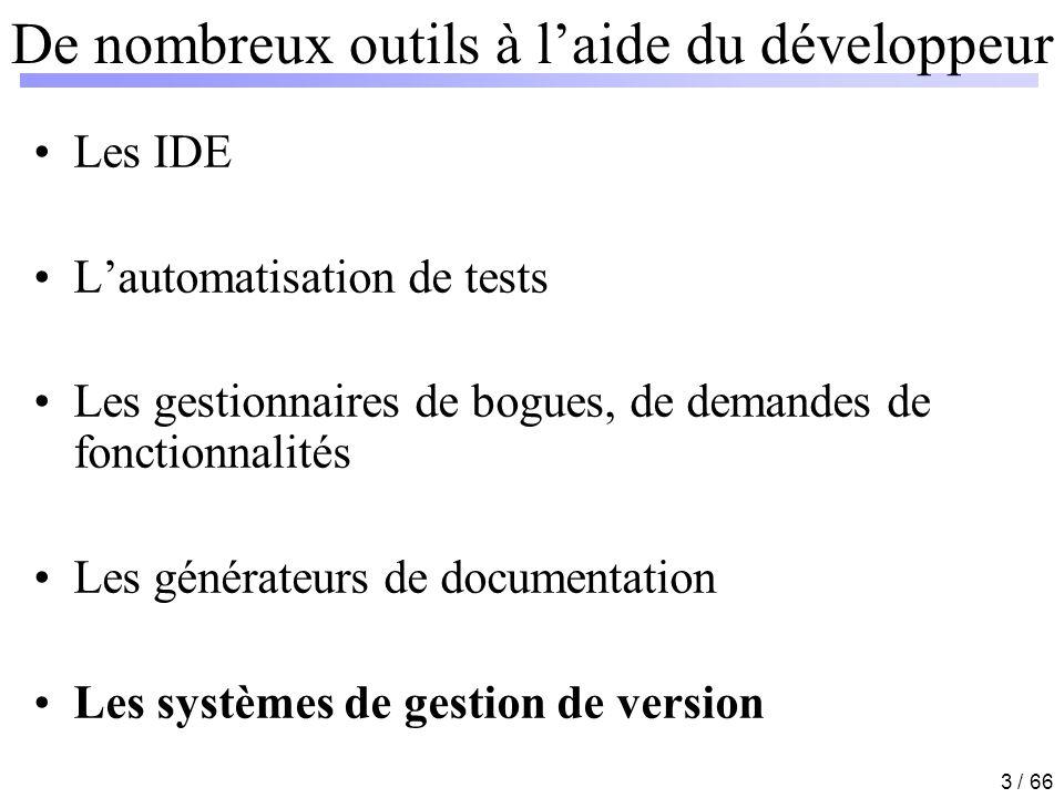 3 / 66 De nombreux outils à laide du développeur Les IDE Lautomatisation de tests Les gestionnaires de bogues, de demandes de fonctionnalités Les géné