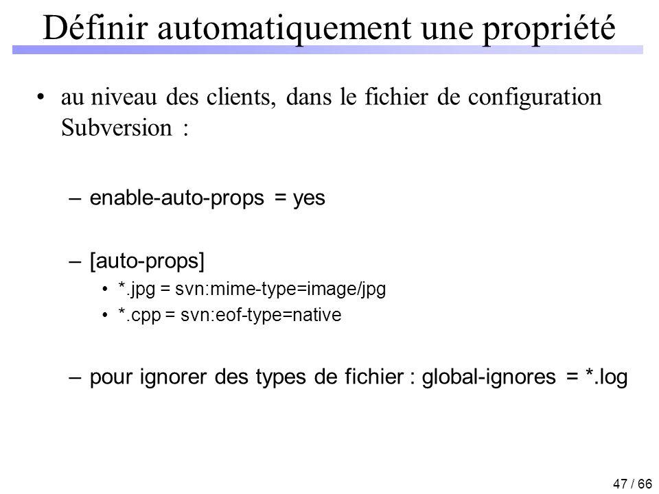 47 / 66 Définir automatiquement une propriété au niveau des clients, dans le fichier de configuration Subversion : –enable-auto-props = yes –[auto-pro