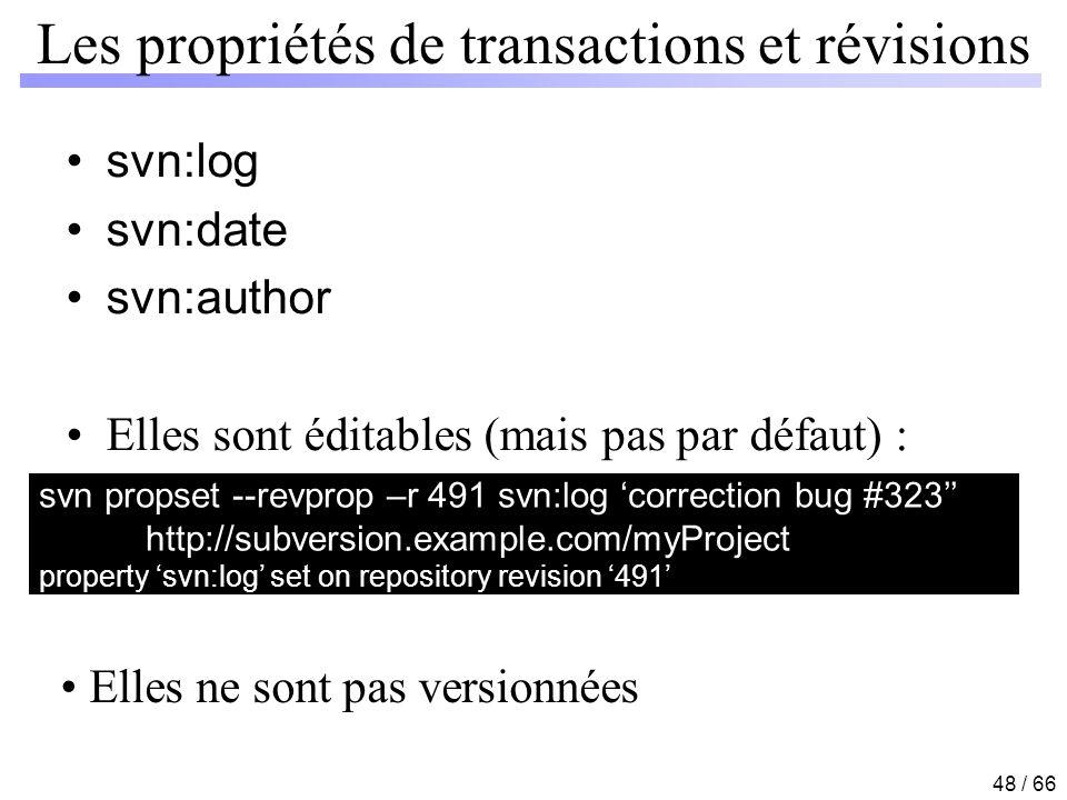 48 / 66 Les propriétés de transactions et révisions svn:log svn:date svn:author Elles sont éditables (mais pas par défaut) : svn propset --revprop –r