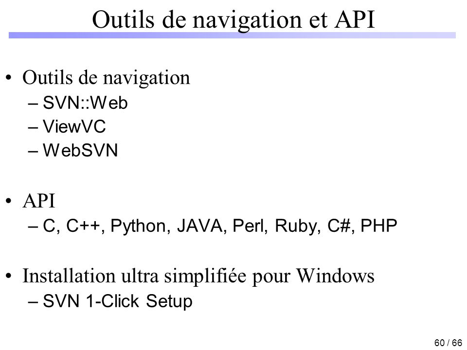 60 / 66 Outils de navigation et API Outils de navigation –SVN::Web –ViewVC –WebSVN API –C, C++, Python, JAVA, Perl, Ruby, C#, PHP Installation ultra s