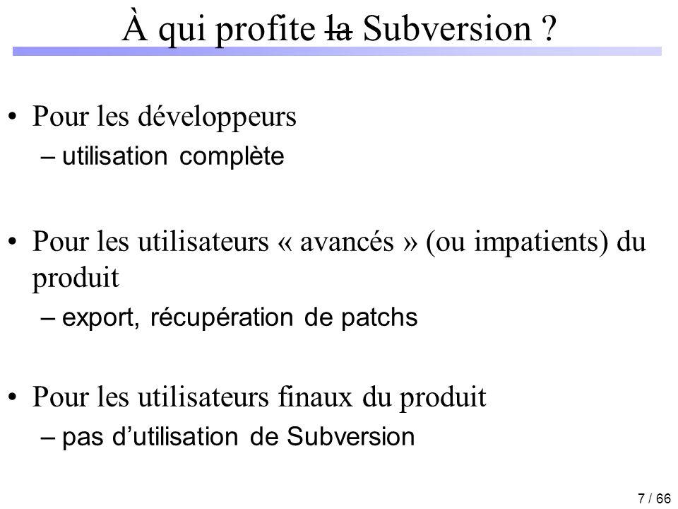 18 / 66 Connaître lhistorique des modifications : svn log alice$work > svn log myProject/file1.pl ------------------------------------------------------ r3 | Alice | 2006-03-09 16:43:22 (Thu, 9 Mar 2006) Ajout de la gestion des sessions ------------------------------------------------------ r2 | Alice | 2006-02-01 09:34:12 (Wed, 01 Feb 2006) Désormais on whitelist le format des paramètres CGI ------------------------------------------------------ r1 | Alice | 2006-01-10 09:34:12 (Tue, 10 Jan 2006) Import initial alice$work > svn log –r 2 –v myProject/file1.pl ------------------------------------------------------ r2 | Alice | 2006-02-01 09:34:12 (Wed, 01 Feb 2006) Changed paths: MmyProject/file1.pl MmyProject/file2.pl Désormais on whitelist le format des paramètres CGI ------------------------------------------------------