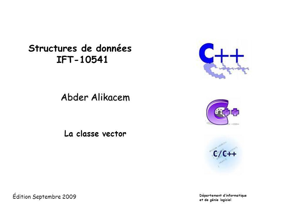 Structures de données IFT-10541 Abder Alikacem La classe vector Édition Septembre 2009 Département dinformatique et de génie logiciel