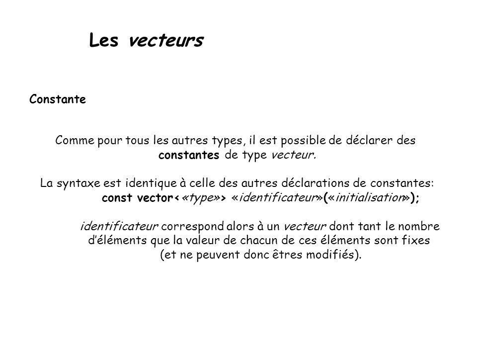 Les vecteurs Constante Comme pour tous les autres types, il est possible de déclarer des constantes de type vecteur. La syntaxe est identique à celle